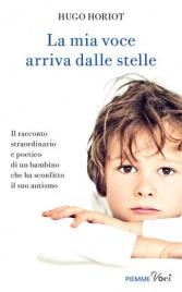 LA MIA VOCE ARRIVA DALLE STELLE Il racconto straordinario e poetico di un bambino che ha sconfitto il suo autismo di Hugo Horiot