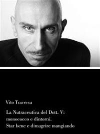 LA NUTRACEUTICA DEL DOTT.V: MONOCOCCO E DINTORNI (EBOOK) Stare bene e dimagrire mangiando di Vito Traversa