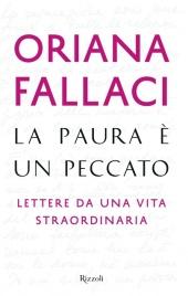 LA PAURA è UN PECCATO Lettere da una Vita Straordinaria di Oriana Fallaci