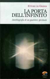 LA PORTA DELL'INFINITO Autobiografia di un guaritore spirituale di Ettore De Gennis