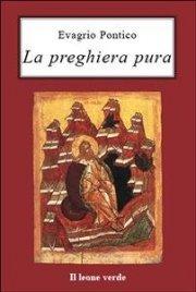 LA PREGHIERA PURA (EBOOK) di Evagrio Pontico