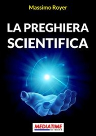 LA PREGHIERA SCIENTIFICA (EBOOK) di Massimo Royer