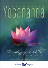 LA REALIZZAZIONE DEL Sé Guida alla vera felicità di Paramhansa Yogananda