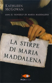 LA STIRPE DI MARIA MADDALENA di Kathleen McGowan