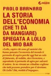 LA STORIA DELL'ECONOMIA (CHE TI Dà DA MANGIARE) SPIEGATA A LOLLO DEL MIO BAR (EBOOK) di Paolo Barnard