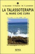 LA TALASSOTERAPIA Il mare che cura di Francesco Padrini, M. Teresa Lucheroni, Umberto Solimene