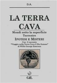 """LA TERRA CAVA - MONDI SOTTO LA SUPERFICIE TERRESTRE (EBOOK) Ipotesi e misteri - Con il racconto """"Viaggio nella Terra Cava, il Dio fumoso"""" di Willis George Emerson di D. A."""