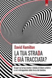 LA TUA STRADA è GIà TRACCIATA? (EBOOK) Scopri se la tua mente è dotata di libero arbitrio o se è intrappolata dalla forza del destino di David R. Hamilton