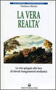 LA VERA REALTà La vita spiegata alla luce di elevati insegnamenti medianici di Vitaliano Bilotta