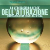 LA VERITà SULLA LEGGE DELL'ATTRAZIONE (AUDIOLIBRO MP3) Discussione scientifica e metafisica di Wallace D. Wattles