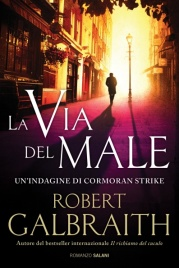 LA VIA DEL MALE Un'indagine di Cormoran Strike di Robert Galbraith