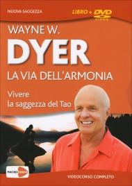 LA VIA DELL'ARMONIA (VIDEOCORSO IN DVD) Vivere la saggezza del Tao di Wayne W. Dyer