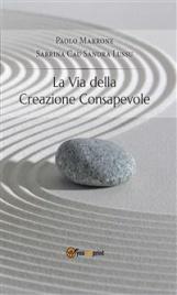 LA VIA DELLA CREAZIONE CONSAPEVOLE (EBOOK) di Paolo Marrone, Sabrina Cau, Sandra Lussu
