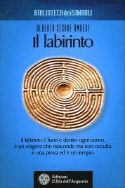 IL LABIRINTO Il labirinto è fuori e dentro ogni uomo, è un enigma che nasconde ma non occulta, è una prova ed è un tempio di Alberto Cesare Ambesi