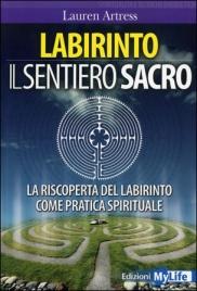 LABIRINTO - IL SENTIERO SACRO La riscoperta del Labirinto come pratica spirituale. Prefazione di Lucia Giovannini di Lauren Artress