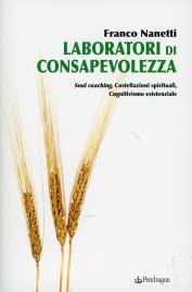 LABORATORI DI CONSAPEVOLEZZA Soul coaching, Costellazioni spirituali, Cognitivismo esistenziale di Franco Nanetti