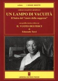 """UN LAMPO DI VACUITà Il Sutra del """"cuore della saggezza"""". Con profilo storico critico su: Il vuoto dei fisici di Edmondo Turci di Ghesce Rabten Rimpoche"""
