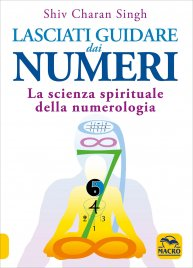 LASCIATI GUIDARE DAI NUMERI La scienza spirituale della numerologia di Shiv Charan Singh