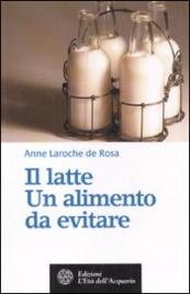 IL LATTE UN ALIMENTO DA EVITARE di Anne Laroche de Rosa