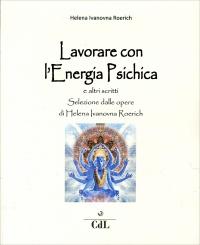 LAVORARE CON L'ENERGIA PSICHICA di Helena Roerich