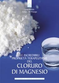 LE INCREDIBILI PROPRIETà TERAPEUTICHE DEL CLORURO DI MAGNESIO (EBOOK) di Luigi Mondo, Stefania Del Principe