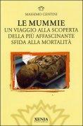 LE MUMMIE Un viaggio alla scoperta della più affascinante sfida alla mortalità di Massimo Centini