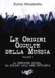 LE ORIGINI OCCULTE DELLA MUSICA - VOL.1 (EBOOK) Il sentiero oscuro, da Mozart agli anni 70 di Enrica Perucchietti