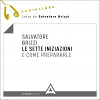 LE SETTE INIZIAZIONI E COME PREPARARLE (AUDIOLIBRO MP3) di Salvatore Brizzi