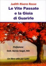 LE VITE PASSATE E LA GIOIA DI GUARIRLE Un libro per tutti! di Judith Rivera Rosso
