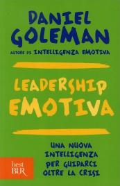LEADERSHIP EMOTIVA Una nuova intelligenza per guidarci oltre la crisi di Daniel Goleman