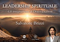 LEADERSHIP SPIRITUALE (VIDEO SEMINARIO) Gli insegnamentio di Draco Daatson di Salvatore Brizzi
