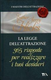 LA LEGGE DELL'ATTRAZIONE - 365 RISPOSTE PER REALIZZARE I TUOI DESIDERI di Esther e Jerry Hicks