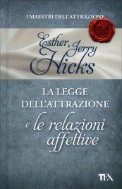 LA LEGGE DELL'ATTRAZIONE E LE RELAZIONI AFFETTIVE di Esther e Jerry Hicks