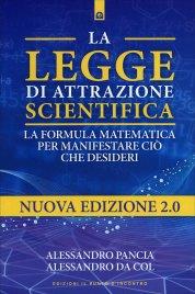 LA LEGGE DI ATTRAZIONE SCIENTIFICA La formula matematica per manifestare ciò che desideri di Alessandro Pancia, Alessandro Da Col