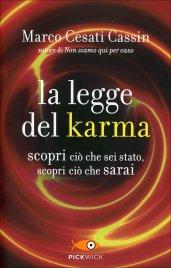 LA LEGGE DEL KARMA Scopri ciò che sei stato, scopri ciò che sarai di Marco Cesati Cassin