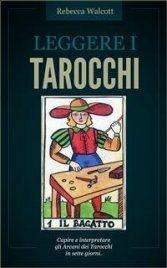 LEGGERE I TAROCCHI (EBOOK) Capire e interpretare gli Arcani dei Tarocchi in sette giorni di Rebecca Walcott