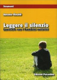 LEGGERE IL SILENZIO Lavorare con i bambini autistici di Antonio Rinaldi