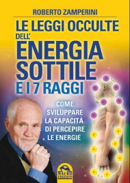 LE LEGGI OCCULTE DELL'ENERGIA SOTTILE E I 7 RAGGI Come sviluppare la capacità di percepire le energie di Roberto Zamperini