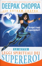 LE SETTE LEGGI SPIRITUALI DEI SUPEREROI Scopri i tuoi superpoteri di Deepak Chopra, Gotham Chopra