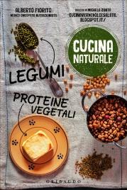 CUCINA NATURALE - LEGUMI, PROTEINE VEGETALI di Alberto Fiorito, Michela Zonta