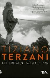 LETTERE CONTRO LA GUERRA di Tiziano Terzani
