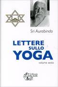 LETTERE SULLO YOGA - VOLUME 6 Nuova edizione di Sri Aurobindo