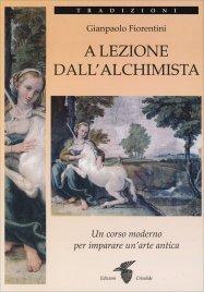 A LEZIONE DALL'ALCHIMISTA Un corso moderno per imparare un'arte antica di Gianpaolo Fiorentini