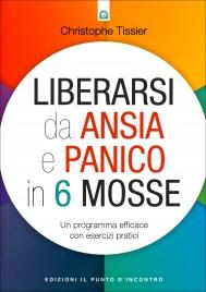 LIBERARSI DA ANSIA E PANICO IN 6 MOSSE Un programma efficace con esercizi pratici di Christophe Tissier