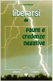 LIBERARSI DA PAURE E CREDENZE NEGATIVE di Lise Bourbeau