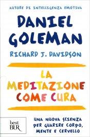 LA MEDITAZIONE COME CURA Una nuova scienza per guarire corpo, mente e cervello di Daniel Goleman, Richard J. Davidson