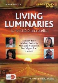 LIVING LUMINARIES La felicità è una scelta! di Eckhart Tolle, Michael Beckwith, Don Miguel Ruiz