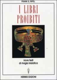 I LIBRI PROIBITI Nove testi di magia iniziatica di Frank G. Ripel