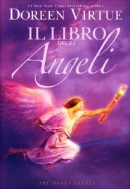 IL LIBRO DEGLI ANGELI - ABC DEGLI ANGELI Guida all'interpretazione dei messaggi degli Angeli di Doreen Virtue