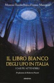 IL LIBRO BIANCO DEGLI UFO IN ITALIA I casi più attendibili di Moreno Tambellini, Franco Marcucci